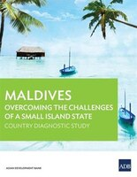 Maldives: Overcoming the Challenges of a Small Island State: Country Diagnostic Study