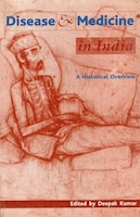 Disease and Medicine in India: A Historical Overview