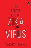 The Secret Life of Zika Virus
