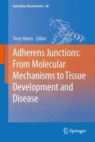 Adherens Junctions:  from Molecular Mechanisms to Tissue Development and Disease