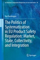 The Politics of Systematization in EU Product Safety Regulation:  Market, State, Collectivity, and Integration