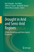 Drought In Arid And Semi-arid Regions: A Multi-disciplinary And Cross-country Perspective