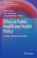 Ethics in Public Health and Health Policy: Concepts, Methods, Case Studies