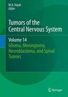 Tumors of the Central Nervous System, Volume 14: Glioma, Meningioma, Neuroblastoma, and Spinal Tumors