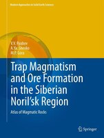 Trap Magmatism and Ore Formation in the Siberian Noril'sk Region: Volume 1. Trap Petrology; Volume 2. Atlas of Magmatic