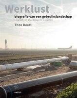 Theo Baart:  Werklust: Biography of a Landscape in Transition