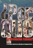 ?por Que La Revolucion Cubana?: La Verdadera Historia De La Dictadura De Fulgencio Batista - Juan Carlos Rodriguez Cruz