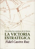 Castro, La Victoria Estratégica: Por Todos Los Caminos De La Sierra