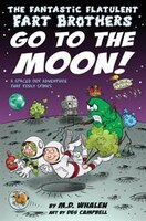 The Fantastic Flatulent Fart Brothers Go to the Moon!: A Spaced Out SciFi Adventure that Truly Stinks; US edition