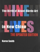 Nine Lives:  The Birth of Avant-Garde Art in New China: Updated Edition