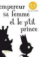 Empereur, sa femme et le p'tit prince (L')