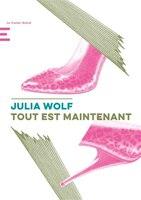 Tout est maintenant - Julia Wolf