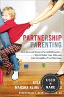 Partnership Parenting: How Men and Women Parent Differently--and How It Can Help Your Kids and Your Marriage