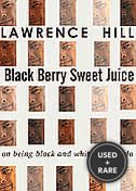 Black Berry, Sweet Juice-on Being Black and White in Canada-By Lawrence Hill---a Signed Copy