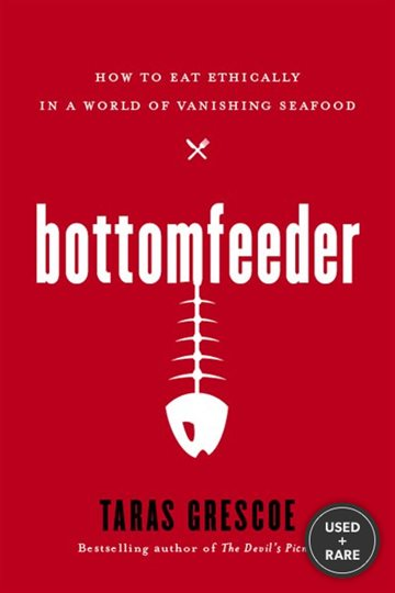 Bottomfeeder How to Eat Ethically in a World of Vanishing Seafood