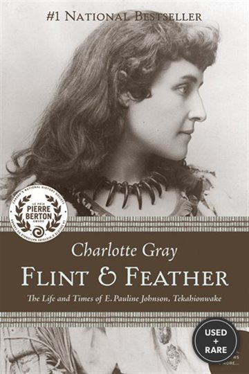 Flint and Feather: the Life and Times of E. Pauline Johnson Tekahionwake