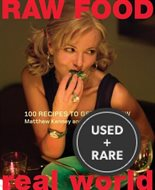 Raw Food Real World: 100 Simple to Sophisticated Recipes