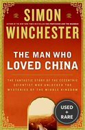 The Man Who Loved China~the Fantastic Story of the Eccentric Scientist Who Unlocked the Mysteries of the Middle Kingdom