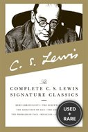 The Complete C. S. Lewis Signature Classics: Mere Christianity, the Screwtape Letters, the Abolition of Man, the Great Divorce, the Problem of Pain, Miracles, a Grief Observed