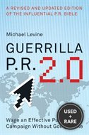 Guerrilla P.R. 2.0: How You Can Wage an Effective Publicity Campaign Without Going Broke