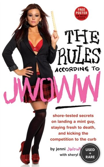 The Rules According to Jwoww: Shore-Tested Secrets on Landing a Mint Guy Staying Fresh to Death and Kicking the Competition to the Curb
