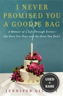 I Never Promised You a Goodie Bag: A Memoir of a Life Through Events--The Ones You Plan and the Ones You Don