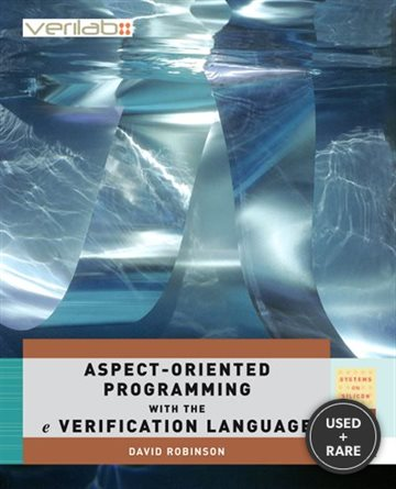 Aspect-Oriented Programming with the E Verification Language: A Pragmatic Guide for Testbench Developers