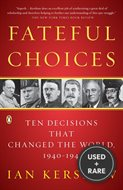 Fateful Choices: Ten Decisions That Changed the World 1940-1941