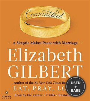 Committed: a Skeptic Makes Peace With Marriage