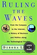 Ruling the Waves: From the Compass to the Internet, a History of Business and Politics Along the Technological Frontier