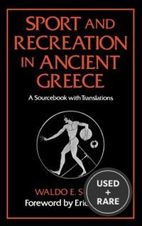 Sport & Recreation in Ancient Greece: a Sourcebook With Translations