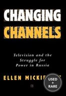 Changing Channels: Television and the Struggle for Power in Russia