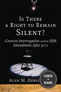 Is There a Right to Remain Silent? : Coercive Interrogation and the Fifth Amendment After 9/11 (Inalienable Rights)