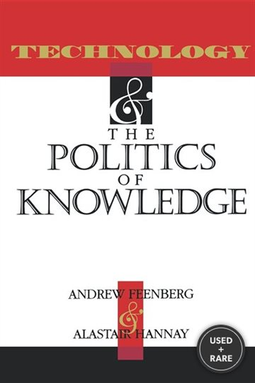 Technology+the Politics of Knowledge