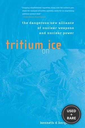 Tritium on Ice: the Dangerous New Alliance of Nuclear Weapons and Nuclear Power