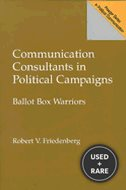 Communication Consultants in Political Campaigns: Ballot Box Warriors (Praeger Series in Political Communication)