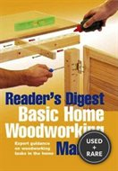 Basic Home Woodworking Manual: Woodworking Skills and Diy Projects From Laminate Flooring to Built-in Shelving (Readers Digest)