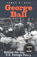 George Ball Behind the Scenes in U. S. Foreign Policy