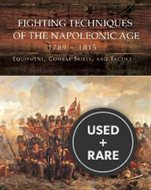 Fighting Techniques of the Napoleonic Age, 1792-1815: Equipment, Combat Skills, and Tactics