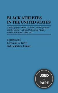 Black Athletes in the United States; a Bibliography of Books, Articles, Autobiographies, and Biographies on Black Professional Athletes in the United States, 1800-1981