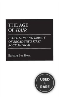 The Age of Hair: Evolution and Impact of Broadway's First Rock Musical (Contributions in Drama and Theatre Studies)