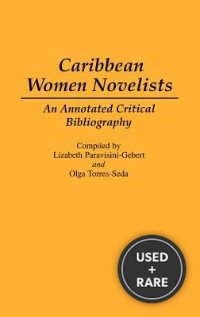 Caribbean Women Novelists: an Annotated Critical Bibliography (Bibliographies and Indexes in World Literature)
