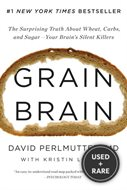 Grain Brain: The Surprising Truth about Wheat, Carbs, and Sugar--Your Brain