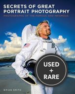 Secrets of Great Portrait Photography; Photographs of the Famous and Infamous
