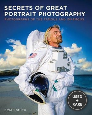 Secrets of Great Portrait Photography: Photographs of the Famous and Infamous (Voices That Matter)