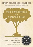The Sweetness of a Simple Life: Tips for Healthier, Happier and Kinder Living Gleaned From the Wisdom and Science of Nature
