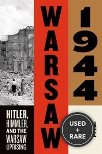 Warsaw 1944: Hitler, Himmler, and the Warsaw Uprising