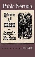 Splendor and Death of Joaquin Murieta. [Subtitle]: Translated By Ben Belitt