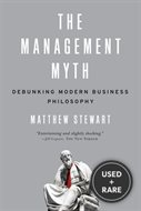 The Management Myth: Debunking Modern Business Philosophy