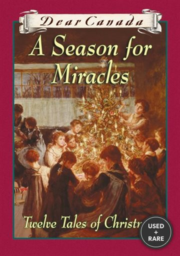 Dear Canada: a Season for Miracles-Twelve Tales of Christmas